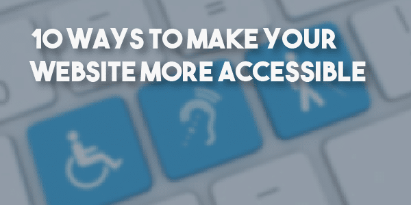 10 ways to make your website more accessible