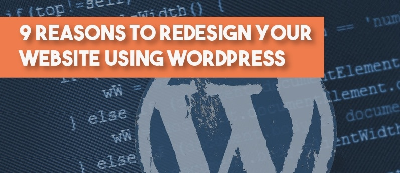 9 reasons to redesign your website using WordPress