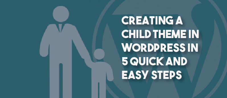Creating a child theme in WordPress in 5 quick and easy steps