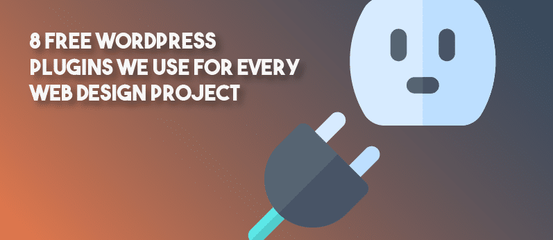 8 Free WordPress Plugins We Use For Every Website Design Project