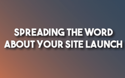 Spreading The Word About Your Site Launch