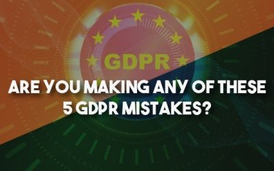 Are You Making Any Of These 5 GDPR Mistakes?