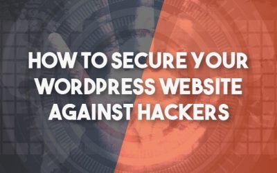 How To Secure Your WordPress Website Against Hackers
