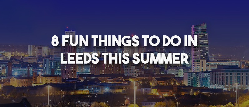 8 Fun Things To Do In Leeds This Summer