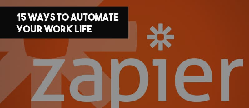 15 Ways You Can Automate Your Work Life With Zapier