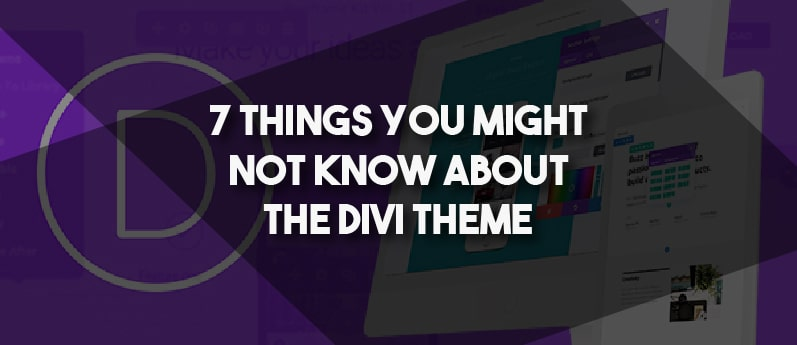 7 Things You Might Not Know About The Divi Theme
