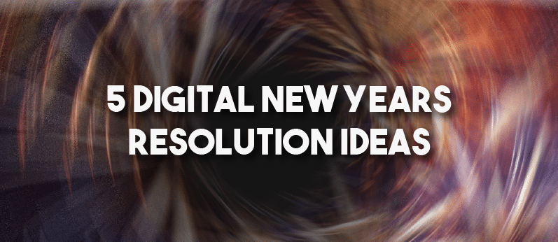 5 Digital New Years Resolution Ideas