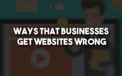 7 Ways Businesses Get Websites Wrong