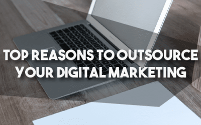 Top Reasons To Outsource Your Digital Marketing