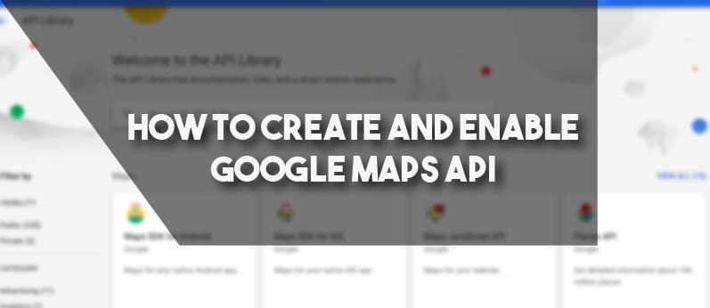 How To Create And Enable Google Maps API