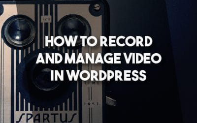 How To Record And Manage Video In WordPress