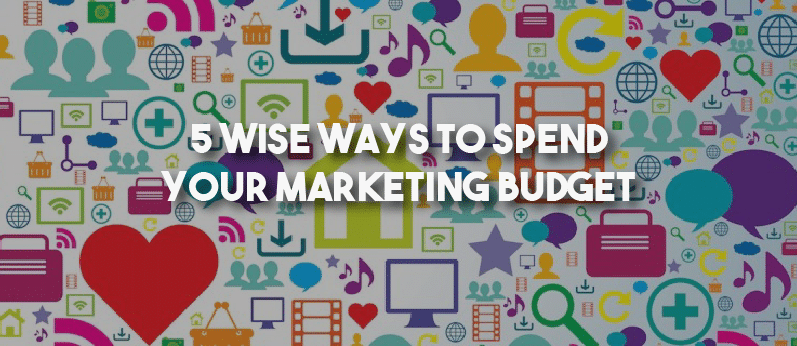 5 Wise Ways To Spend Your Marketing Budget