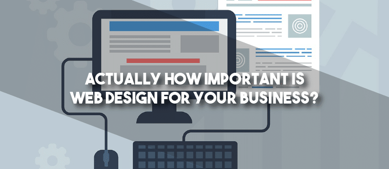 Actually how important is web design for your business?