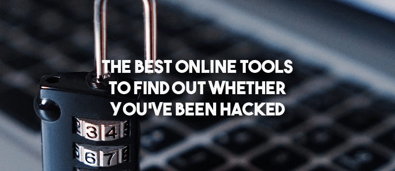 The Best Online Tools To Find Out Whether You've Been Hacked