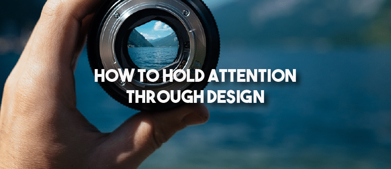 How to Hold Attention Through Design