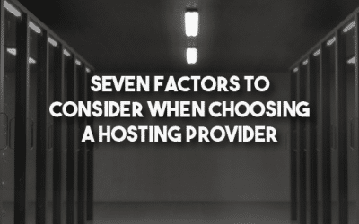 Seven Factors To Consider When Choosing A Hosting Provider