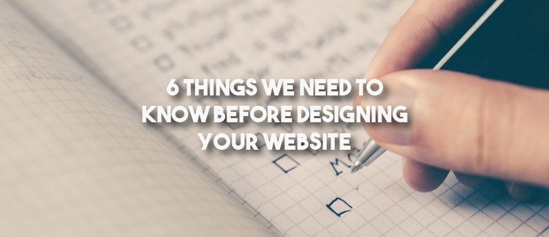 6 Things We Need to Know Before Designing Your Website