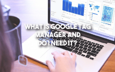What Is Google Tag Manager And Do I Need It?